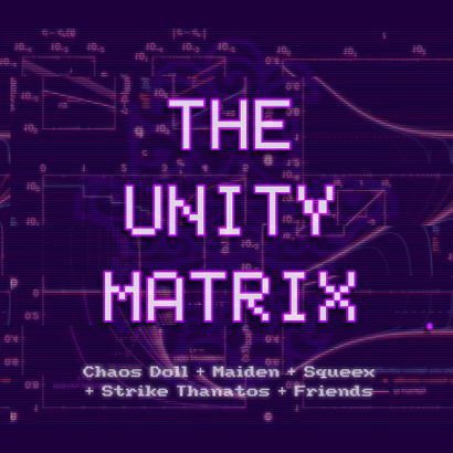 Chaos Doll Unity Matrix ft Mind Maiden and Friends